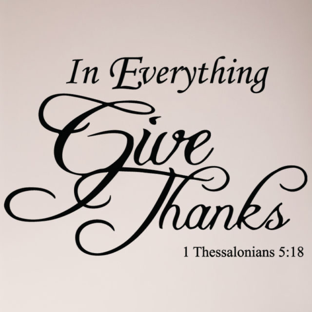 In everything give thanks.